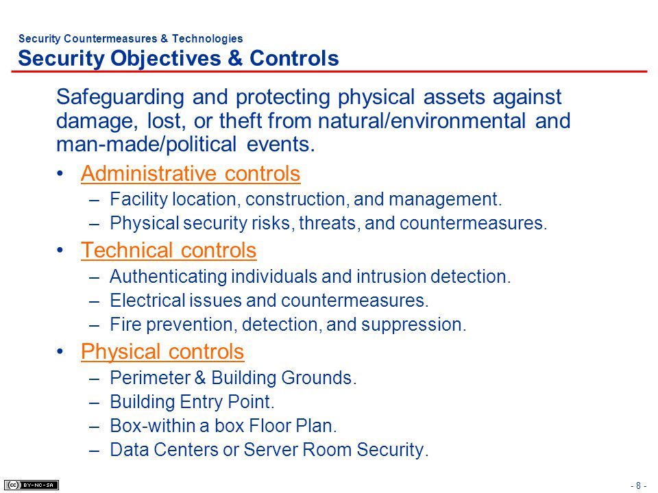 - 8 - Security Countermeasures & Technologies Security Objectives & Controls Safeguarding and protecting physical assets against damage, lost, or thef