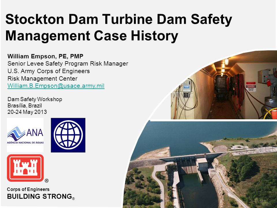 Corps of Engineers BUILDING STRONG ® Stockton Dam Turbine Dam Safety Management Case History William Empson, PE, PMP Senior Levee Safety Program Risk