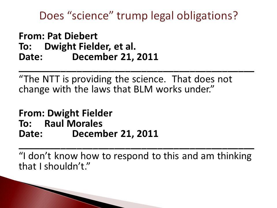 From: Pat Diebert To:Dwight Fielder, et al. Date: December 21, 2011 ____________________________________________ The NTT is providing the science. Tha