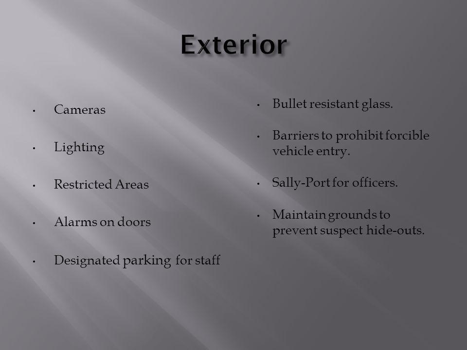Cameras Lighting Restricted Areas Alarms on doors Designated parking for staff Bullet resistant glass. Barriers to prohibit forcible vehicle entry. Sa