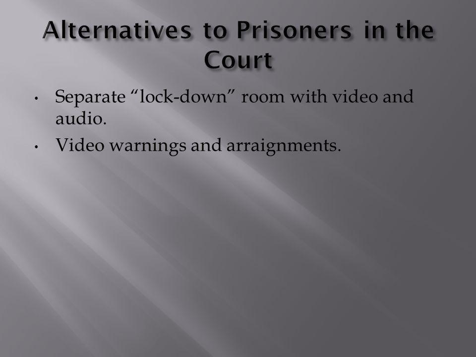 Separate lock-down room with video and audio. Video warnings and arraignments.