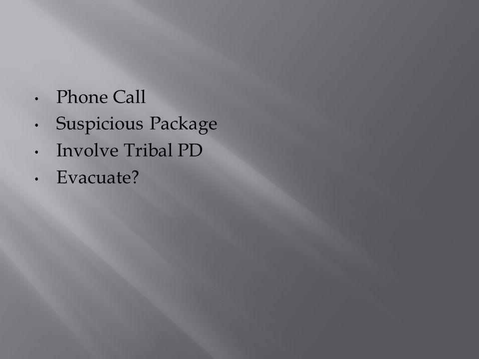 Phone Call Suspicious Package Involve Tribal PD Evacuate?