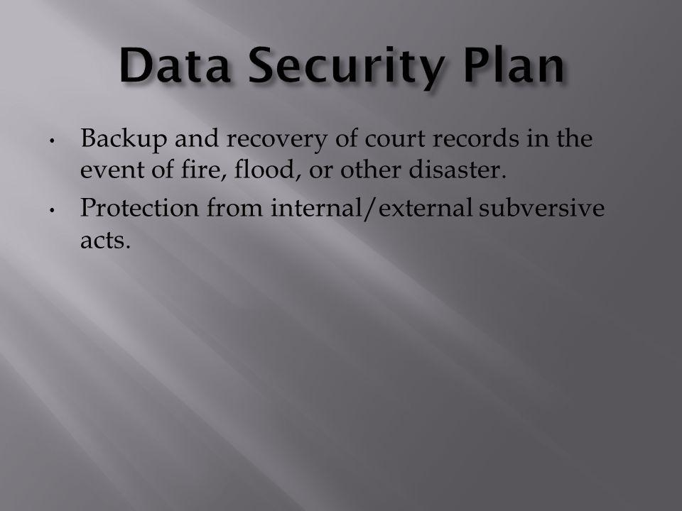 Backup and recovery of court records in the event of fire, flood, or other disaster.