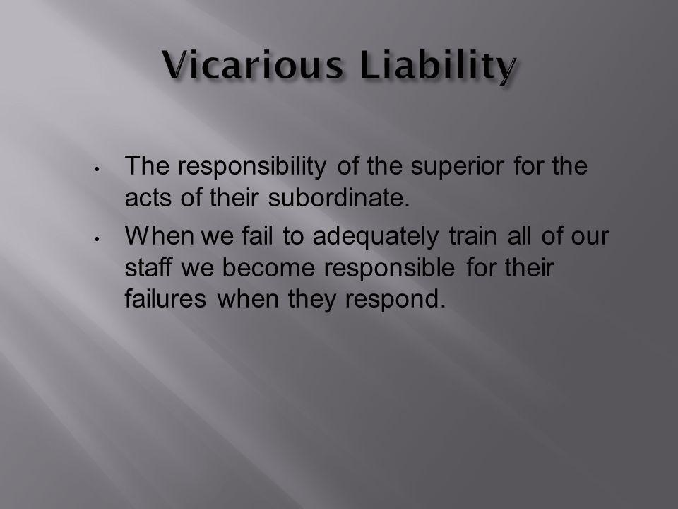 The responsibility of the superior for the acts of their subordinate.
