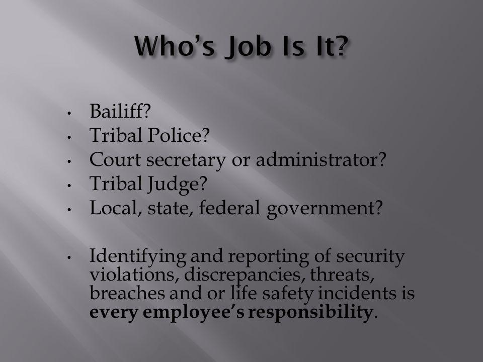 Bailiff. Tribal Police. Court secretary or administrator.