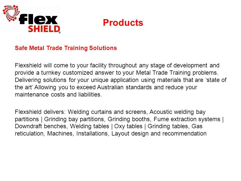 Safe Metal Trade Training Solutions Flexshield will come to your facility throughout any stage of development and provide a turnkey customized answer to your Metal Trade Training problems.