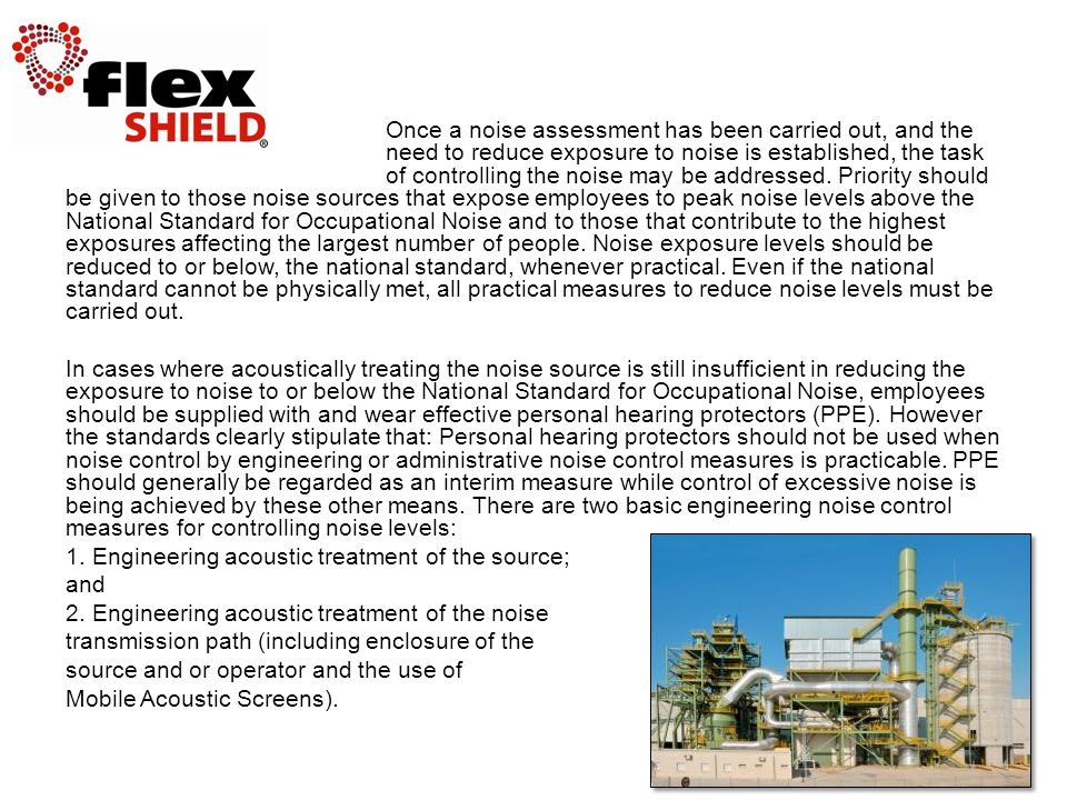 Once a noise assessment has been carried out, and the need to reduce exposure to noise is established, the task of controlling the noise may be addressed.