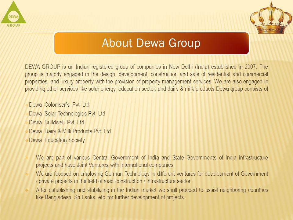 About Dewa Group DEWA GROUP is an Indian registered group of companies in New Delhi (India) established in 2007.