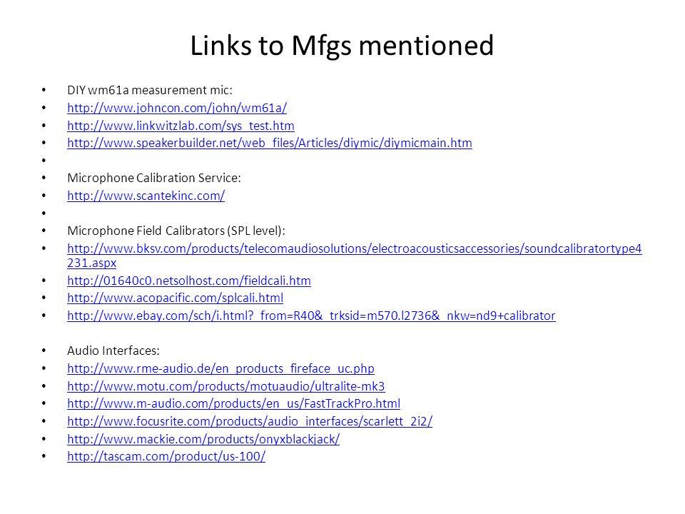 Links to Mfgs mentioned DIY wm61a measurement mic: http://www.johncon.com/john/wm61a/ http://www.linkwitzlab.com/sys_test.htm http://www.speakerbuilde