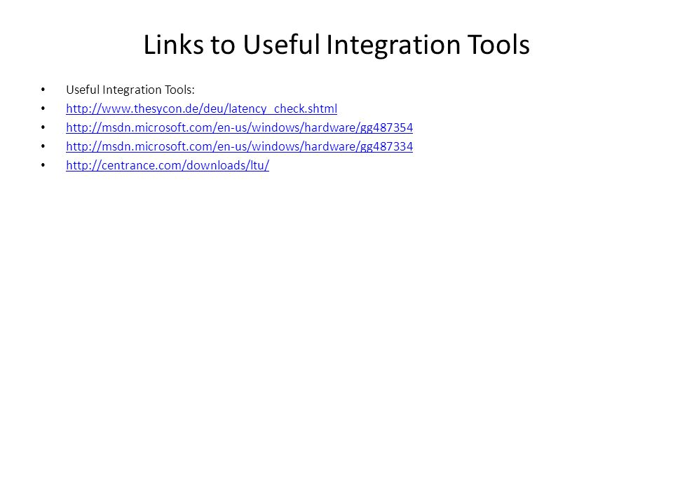 Links to Useful Integration Tools Useful Integration Tools: http://www.thesycon.de/deu/latency_check.shtml http://msdn.microsoft.com/en-us/windows/har