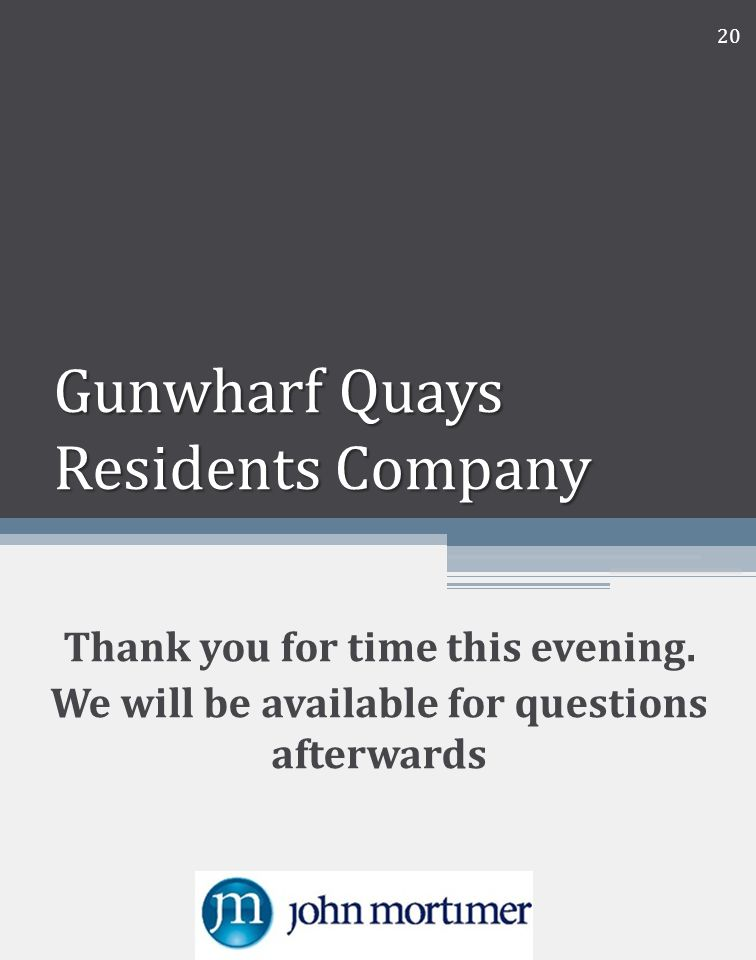 Gunwharf Quays Residents Company Thank you for time this evening.