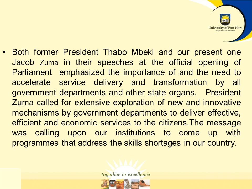 Both former President Thabo Mbeki and our present one Jacob Zuma in their speeches at the official opening of Parliament emphasized the importance of and the need to accelerate service delivery and transformation by all government departments and other state organs.