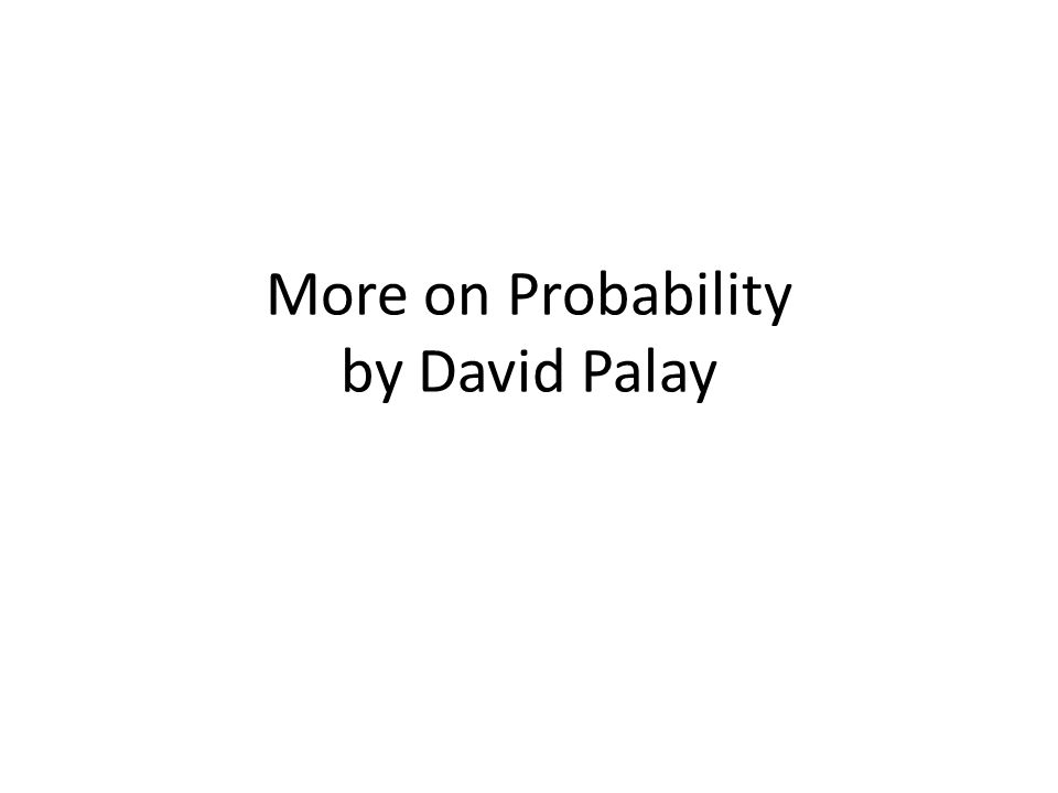 More on Probability by David Palay