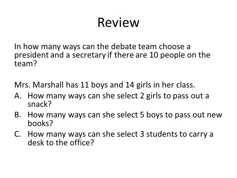 In how many ways can the debate team choose a president and a secretary if there are 10 people on the team? Mrs. Marshall has 11 boys and 14 girls in