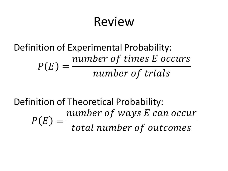 More Review The Law of Large Numbers says, roughly, that as the number of trials increases, Experimental Probability approaches Theoretical Probability