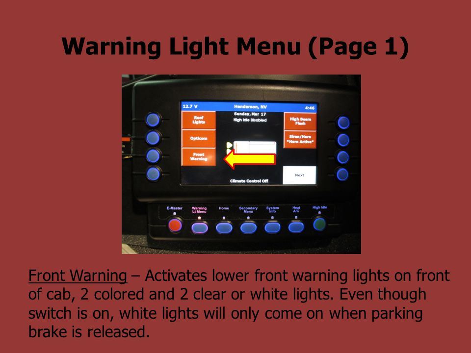 Warning Light Menu (Page 1) Front Warning – Activates lower front warning lights on front of cab, 2 colored and 2 clear or white lights. Even though s