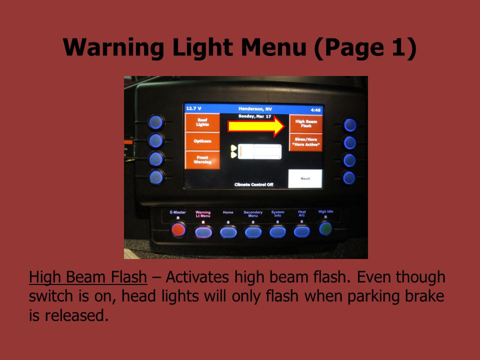 Warning Light Menu (Page 1) High Beam Flash – Activates high beam flash. Even though switch is on, head lights will only flash when parking brake is r