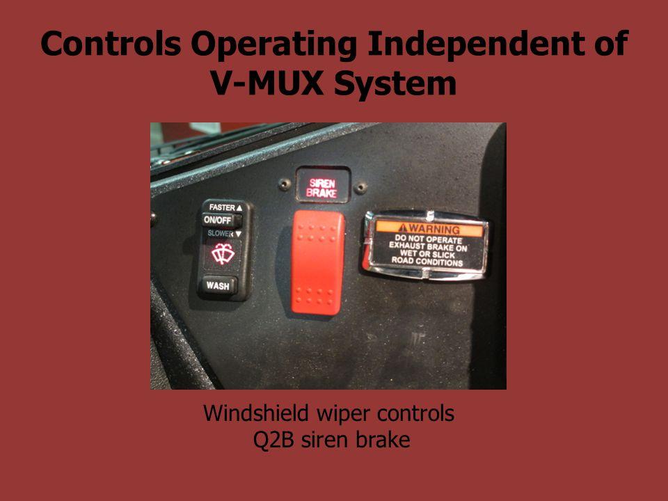 Controls Operating Independent of V-MUX System Windshield wiper controls Q2B siren brake