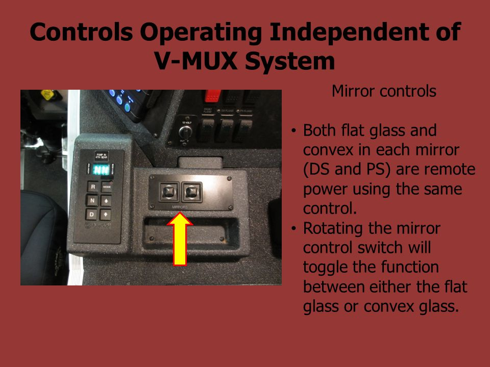 Controls Operating Independent of V-MUX System Mirror controls Both flat glass and convex in each mirror (DS and PS) are remote power using the same c