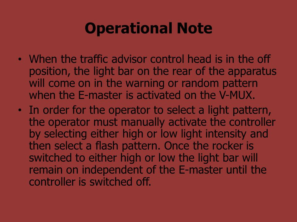 Operational Note When the traffic advisor control head is in the off position, the light bar on the rear of the apparatus will come on in the warning