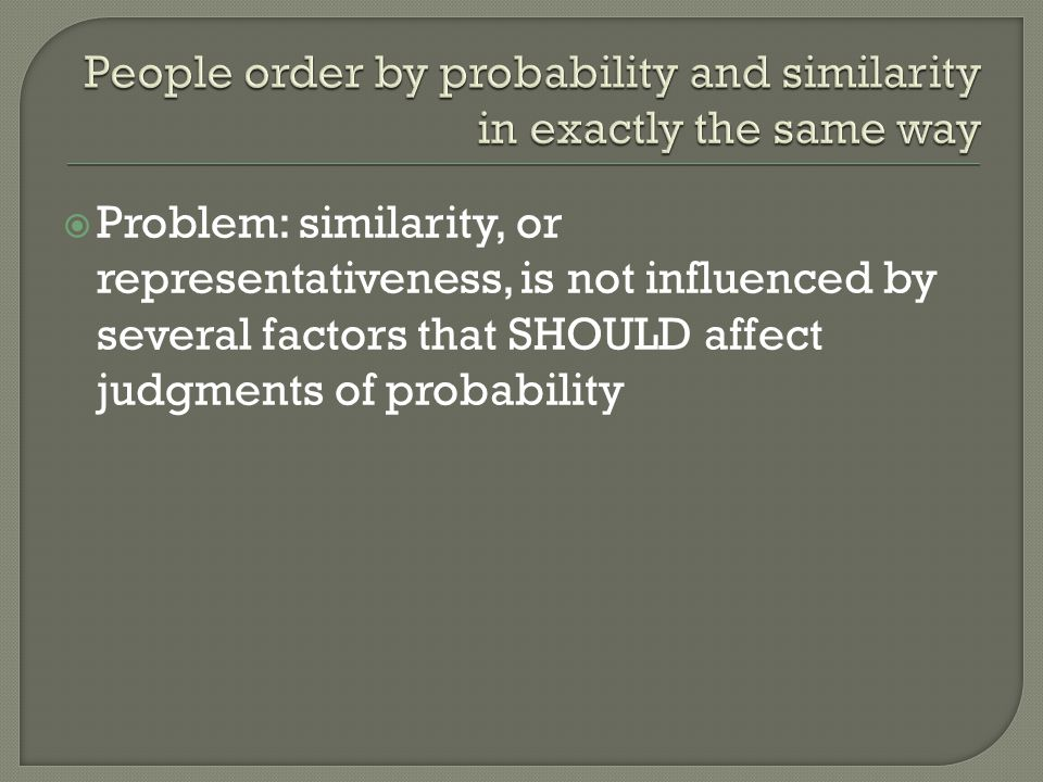 Problem: similarity, or representativeness, is not influenced by several factors that SHOULD affect judgments of probability