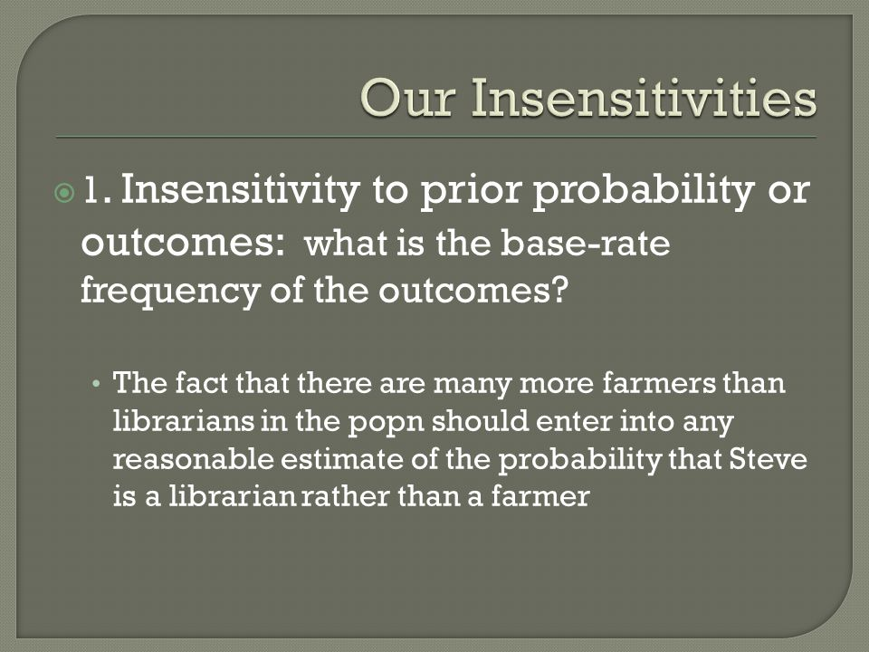 1. Insensitivity to prior probability or outcomes: what is the base-rate frequency of the outcomes? The fact that there are many more farmers than lib