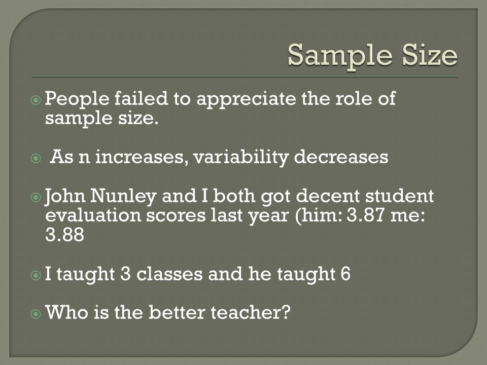 People failed to appreciate the role of sample size. As n increases, variability decreases John Nunley and I both got decent student evaluation scores