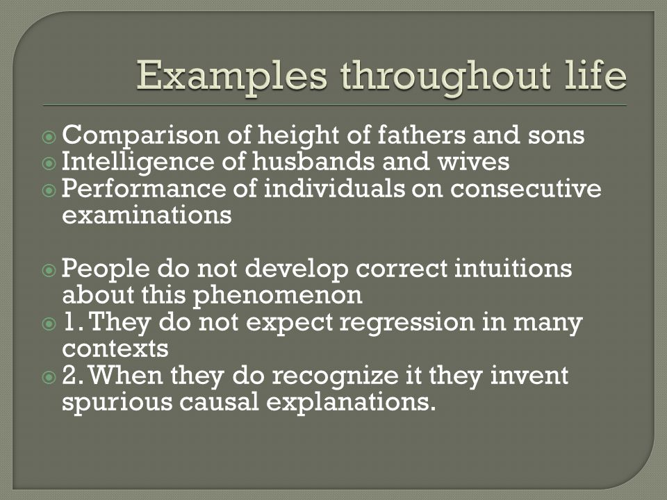 Comparison of height of fathers and sons Intelligence of husbands and wives Performance of individuals on consecutive examinations People do not devel