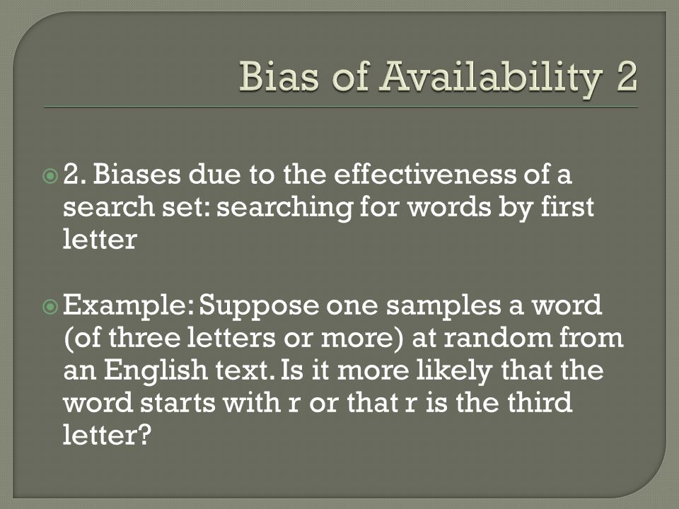 2. Biases due to the effectiveness of a search set: searching for words by first letter Example: Suppose one samples a word (of three letters or more)