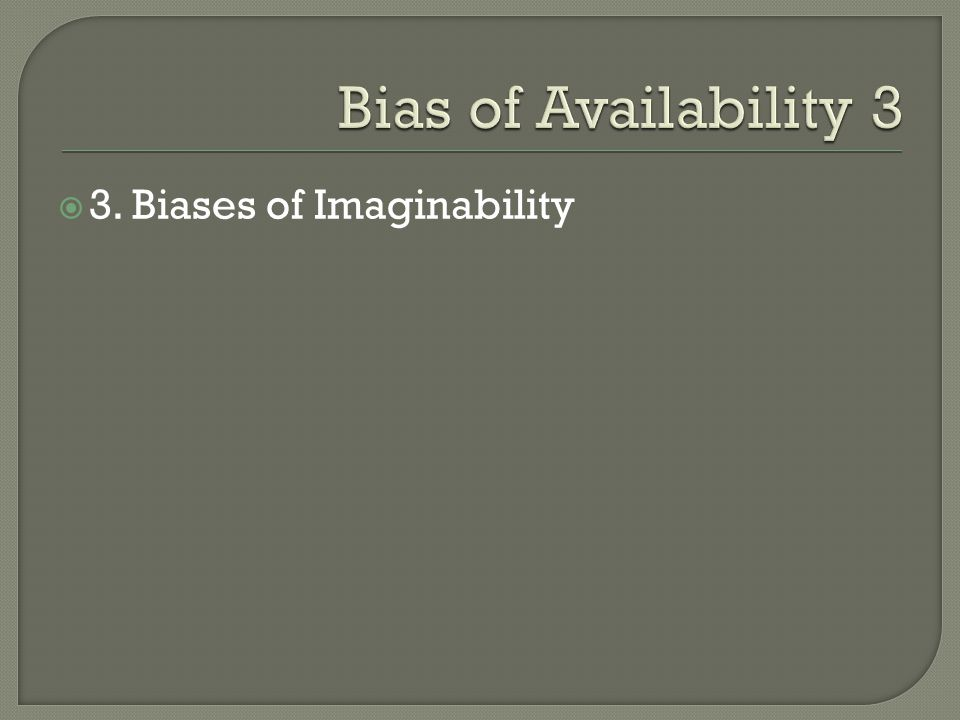3. Biases of Imaginability