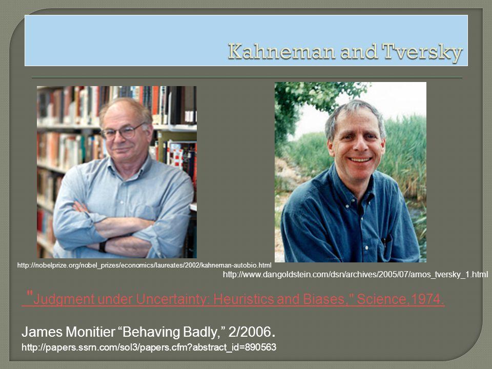 http://nobelprize.org/nobel_prizes/economics/laureates/2002/kahneman-autobio.html http://www.dangoldstein.com/dsn/archives/2005/07/amos_tversky_1.html James Monitier Behaving Badly, 2/2006.