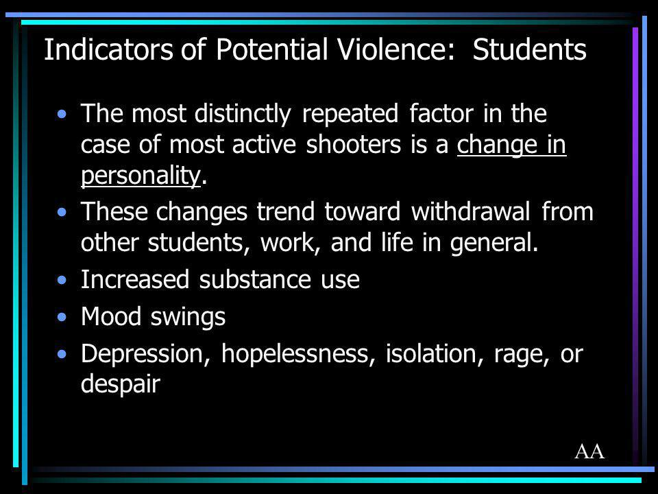 Indicators of Potential Violence: Students The most distinctly repeated factor in the case of most active shooters is a change in personality. These c