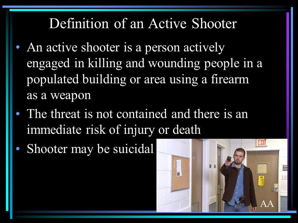 Definition of an Active Shooter An active shooter is a person actively engaged in killing and wounding people in a populated building or area using a