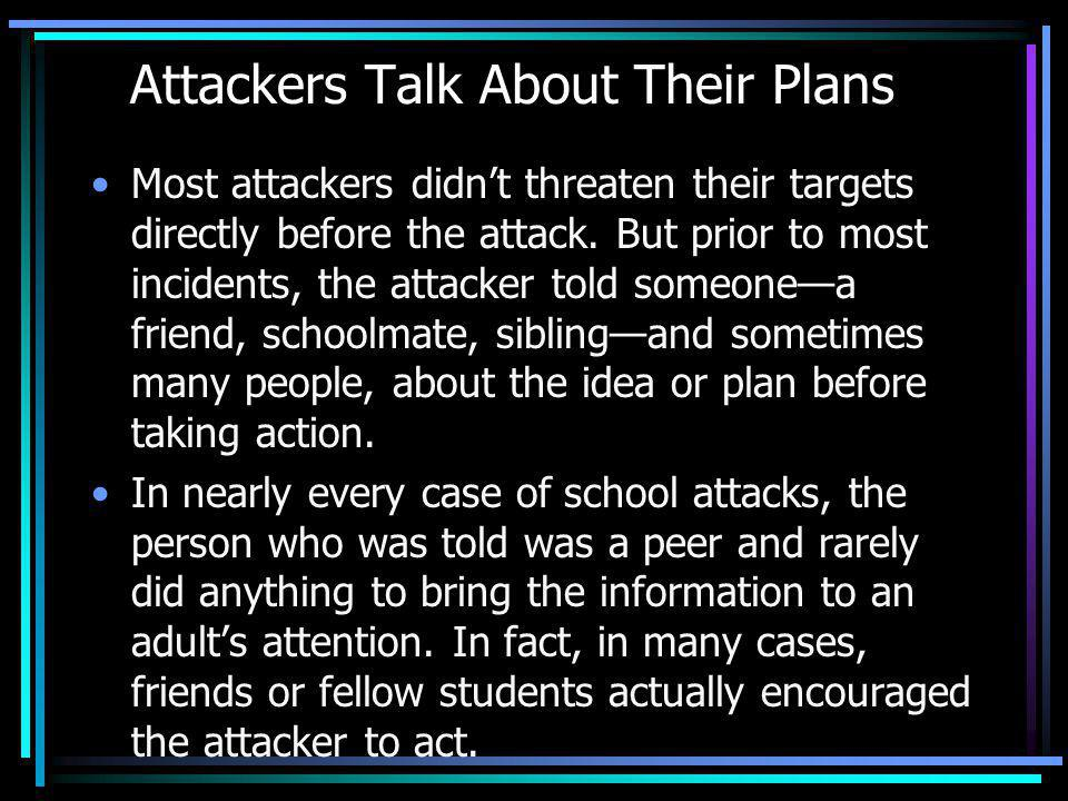 Attackers Talk About Their Plans Most attackers didnt threaten their targets directly before the attack. But prior to most incidents, the attacker tol
