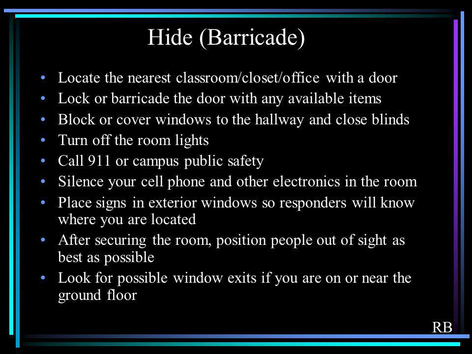 Hide (Barricade) Locate the nearest classroom/closet/office with a door Lock or barricade the door with any available items Block or cover windows to
