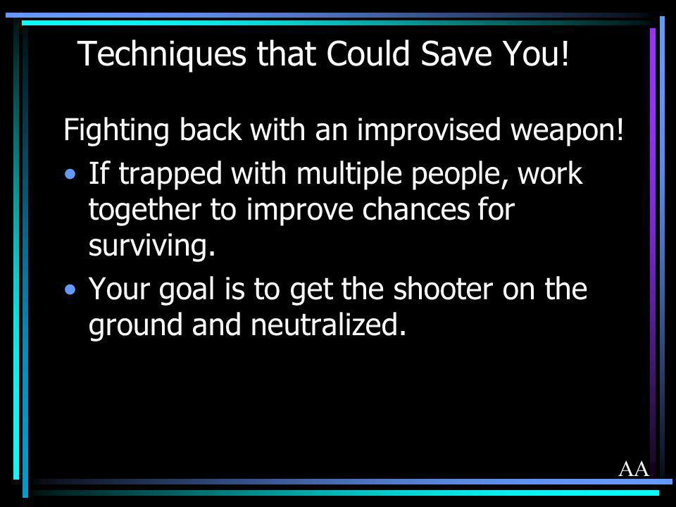 Techniques that Could Save You! Fighting back with an improvised weapon! If trapped with multiple people, work together to improve chances for survivi