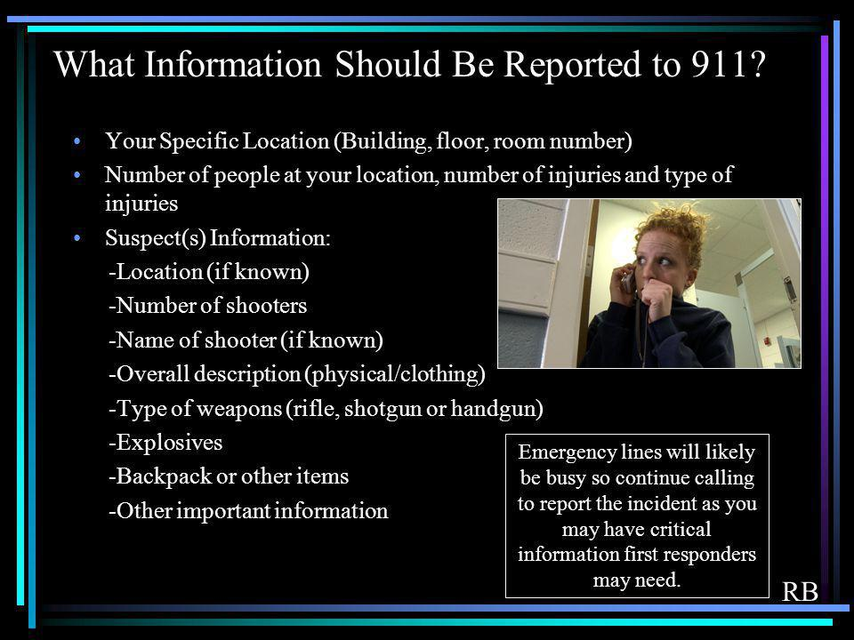 What Information Should Be Reported to 911? Your Specific Location (Building, floor, room number) Number of people at your location, number of injurie