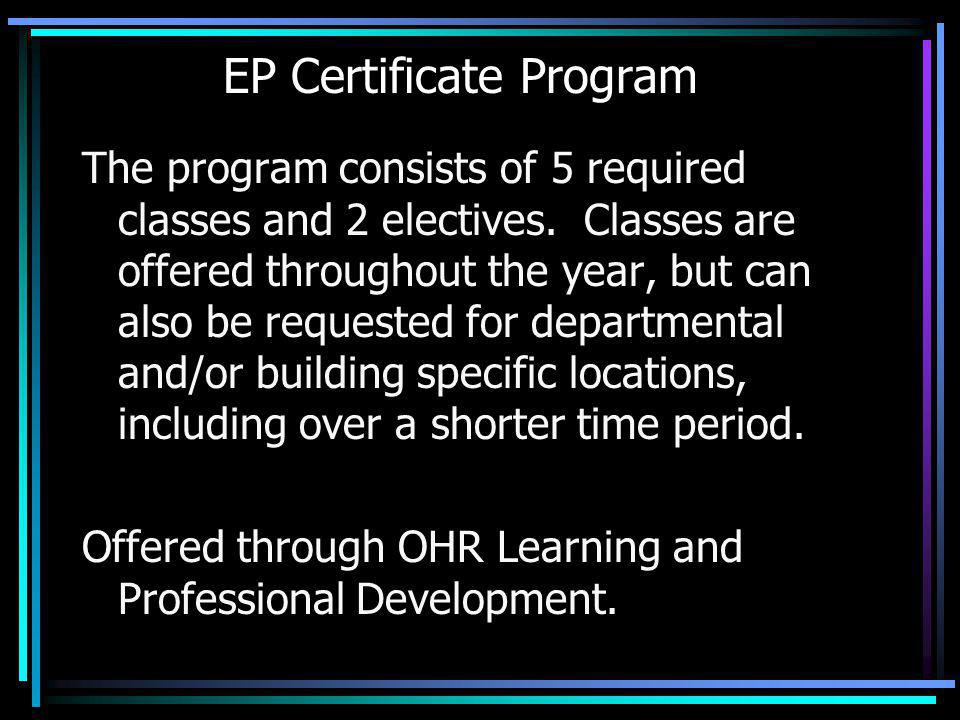 EP Certificate Program The program consists of 5 required classes and 2 electives. Classes are offered throughout the year, but can also be requested