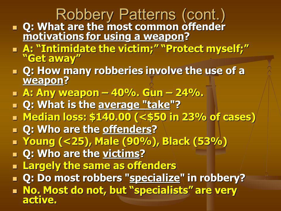 Robbery Patterns (cont.) Q: What are the most common offender motivations for using a weapon.