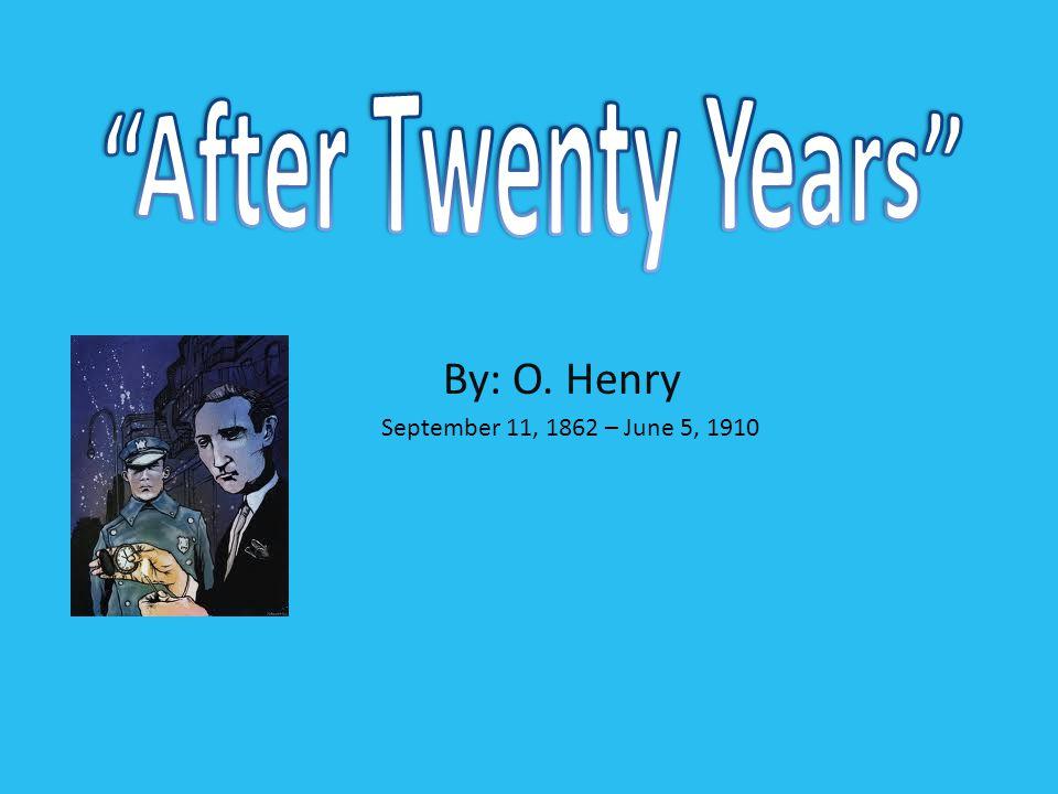 By: O. Henry September 11, 1862 – June 5, 1910