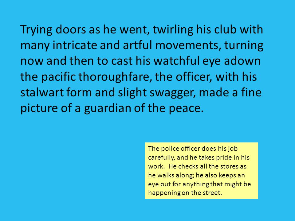 When about midway of a certain block the policeman suddenly slowed his walk.