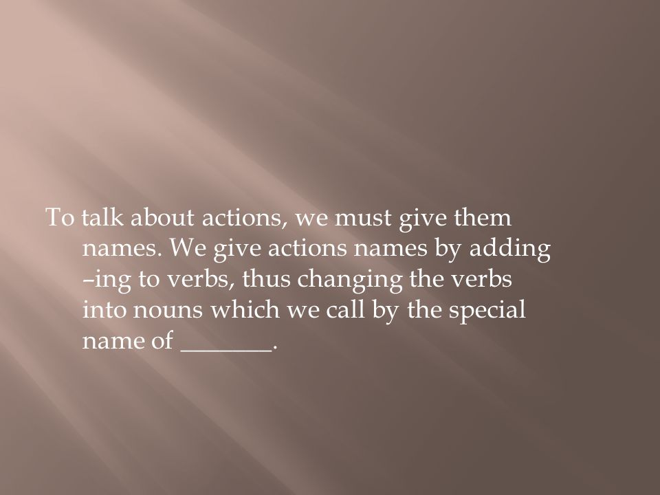To talk about actions, we must give them names.