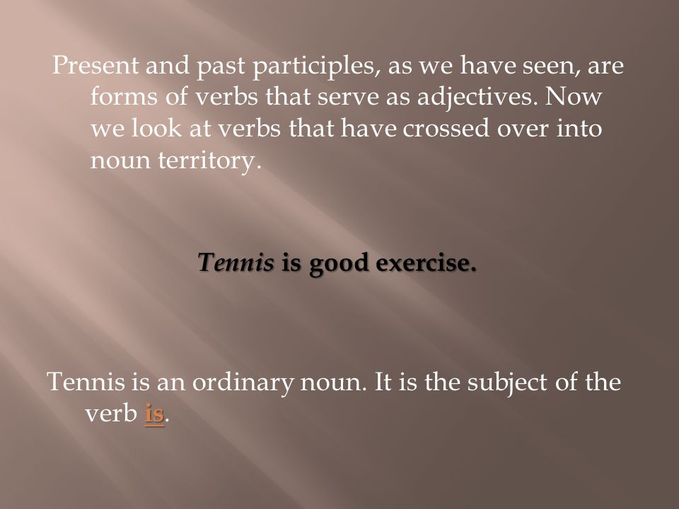 Tennis is good exercise.is Tennis is an ordinary noun.