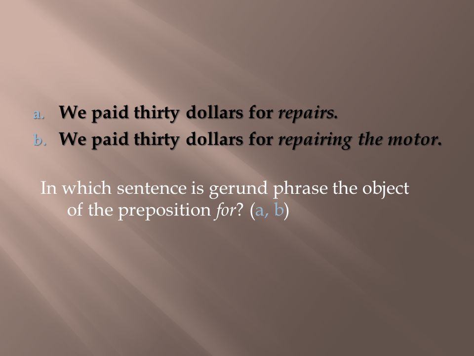 In which sentence is gerund phrase the object of the preposition for .