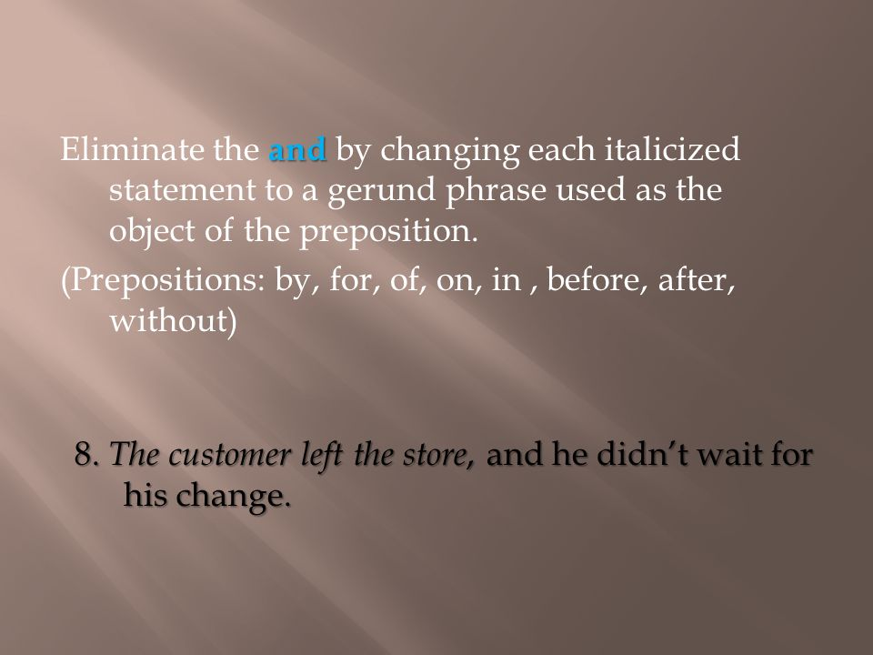 8.The customer left the store, and he didnt wait for his change.