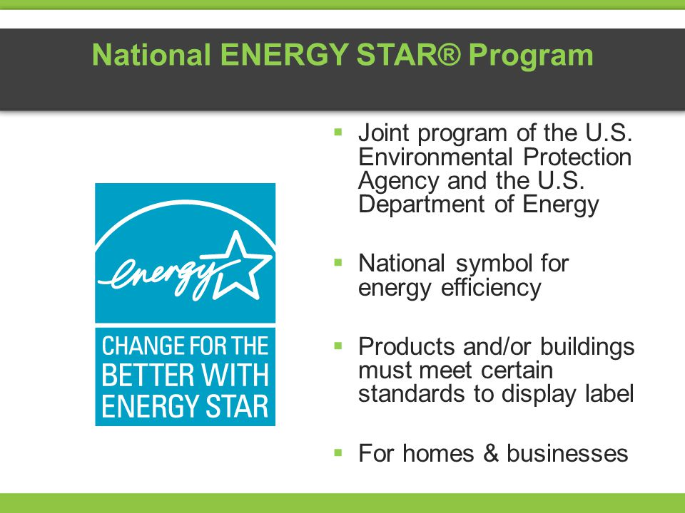 National ENERGY STAR® Program Joint program of the U.S. Environmental Protection Agency and the U.S. Department of Energy National symbol for energy e