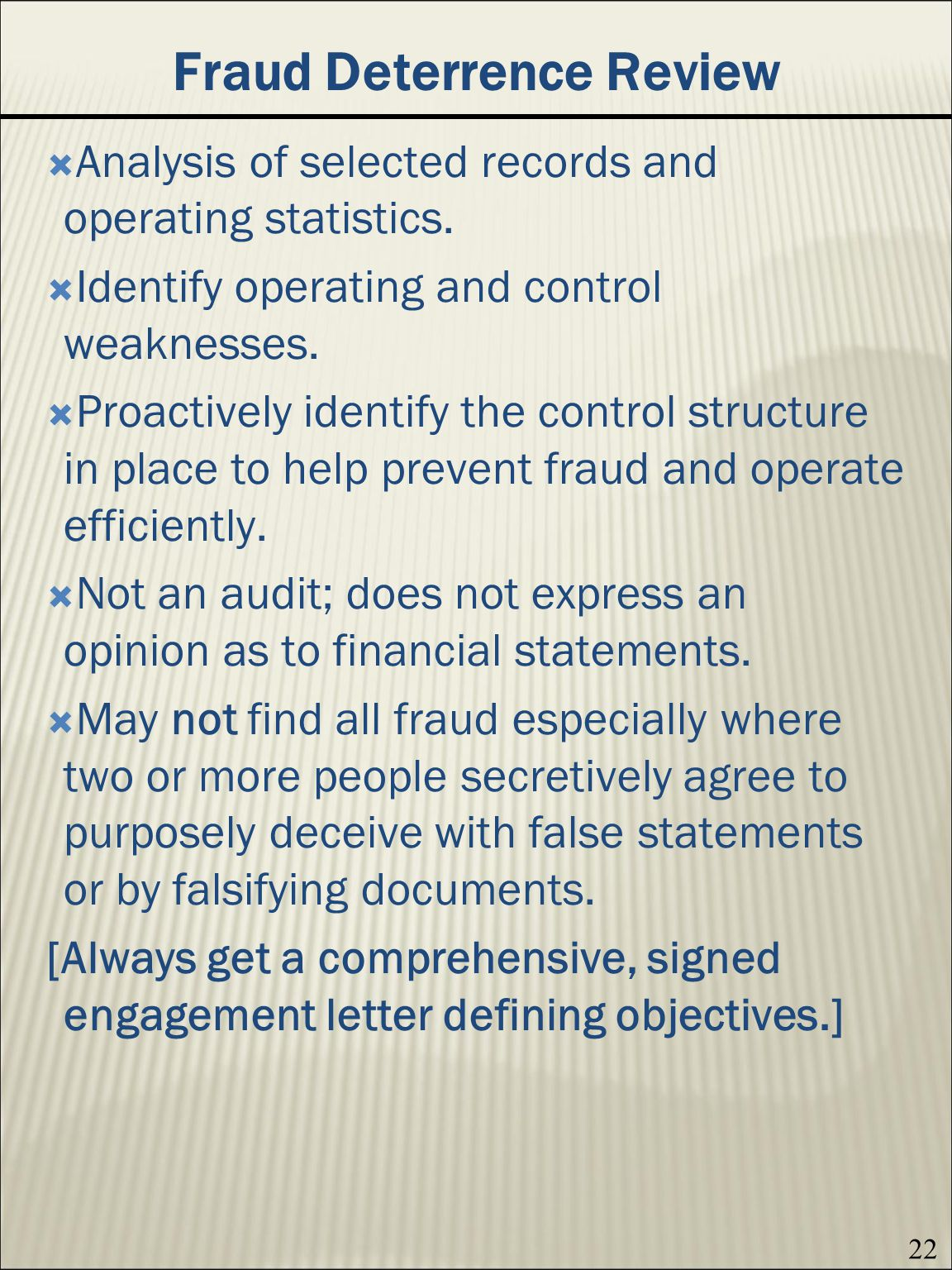 22 Fraud Deterrence Review Analysis of selected records and operating statistics.