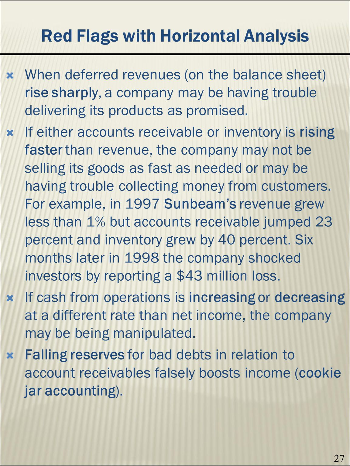 27 Red Flags with Horizontal Analysis When deferred revenues (on the balance sheet) rise sharply, a company may be having trouble delivering its products as promised.