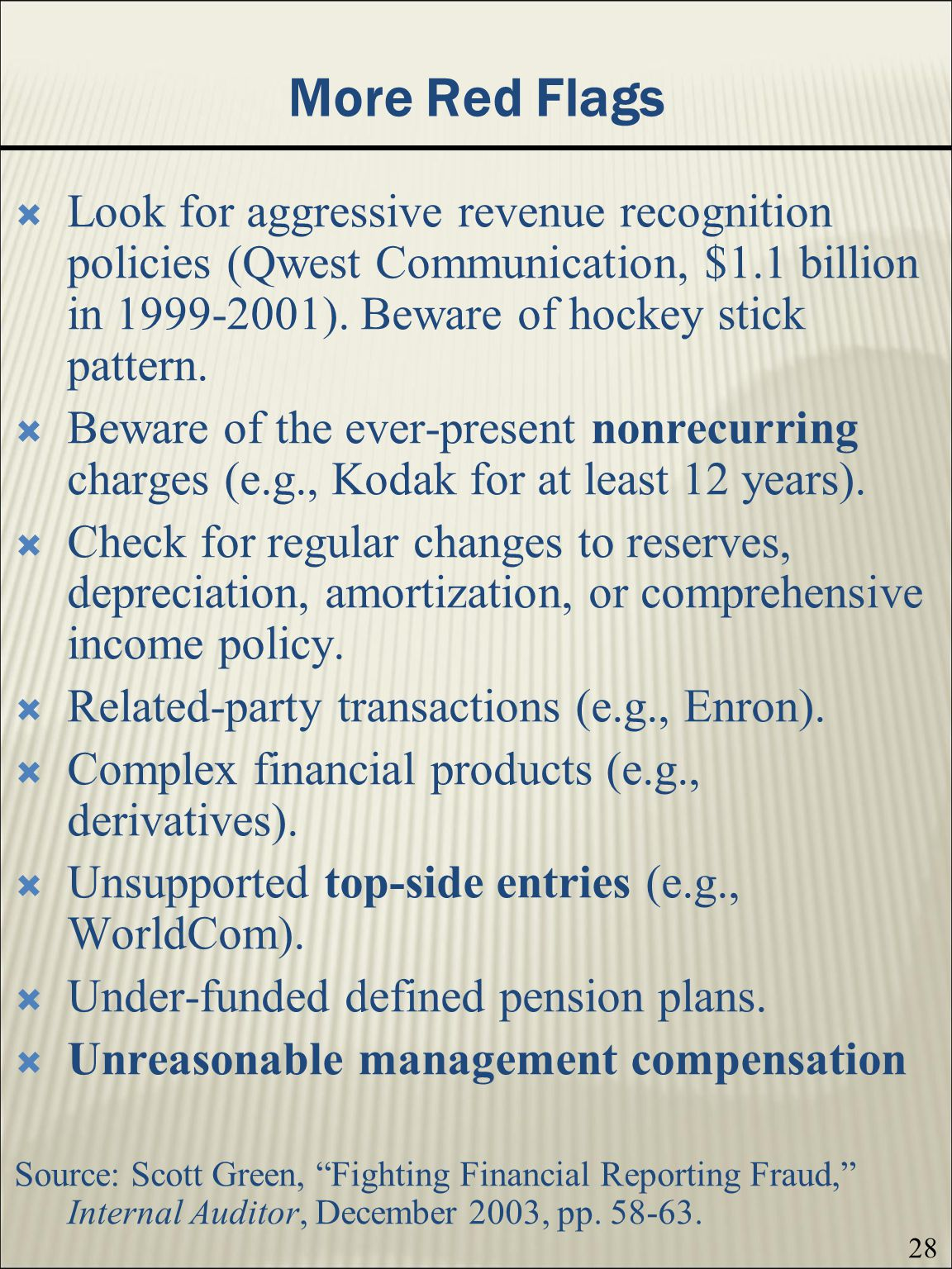 28 More Red Flags Look for aggressive revenue recognition policies (Qwest Communication, $1.1 billion in 1999-2001).