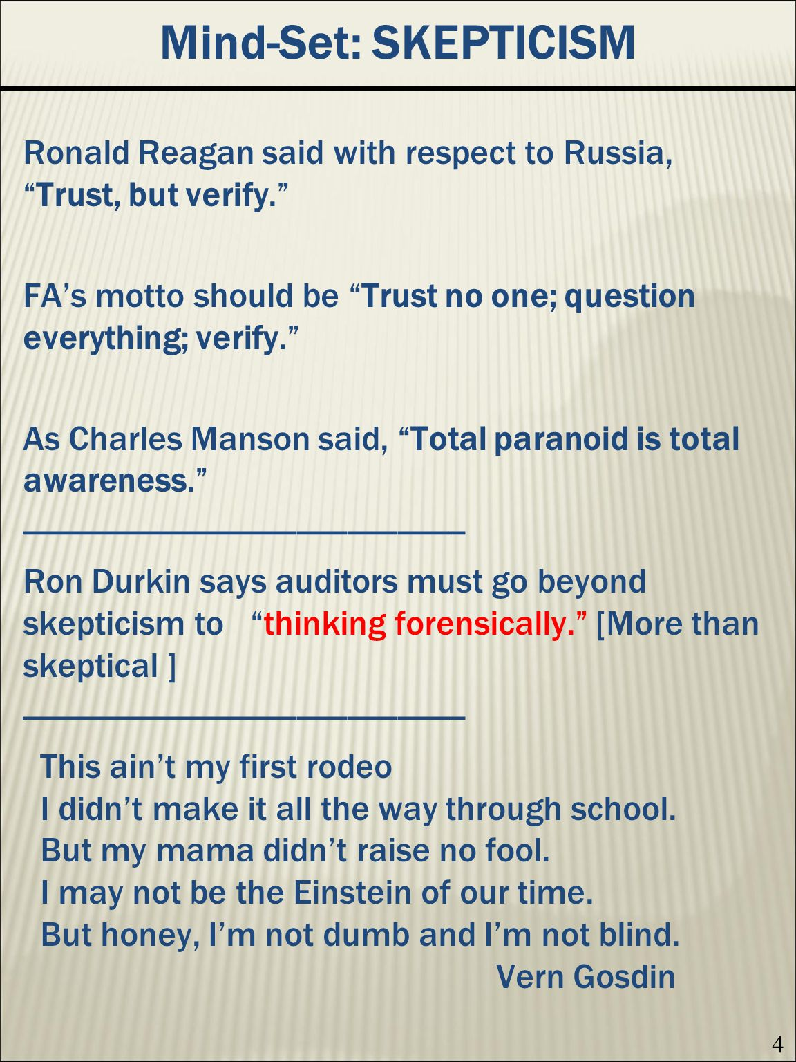 4 Mind-Set: SKEPTICISM Ronald Reagan said with respect to Russia,Trust, but verify.